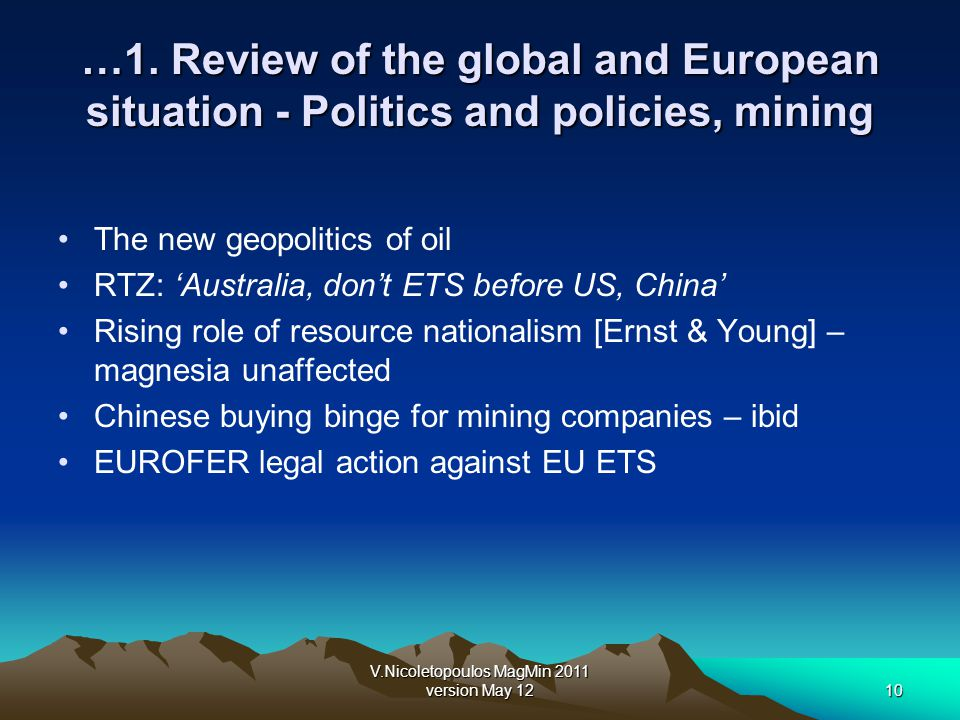 V.Nicoletopoulos MagMin 2011 version May 1210 …1. Review of the global and European situation - Politics and policies, mining The new geopolitics of o