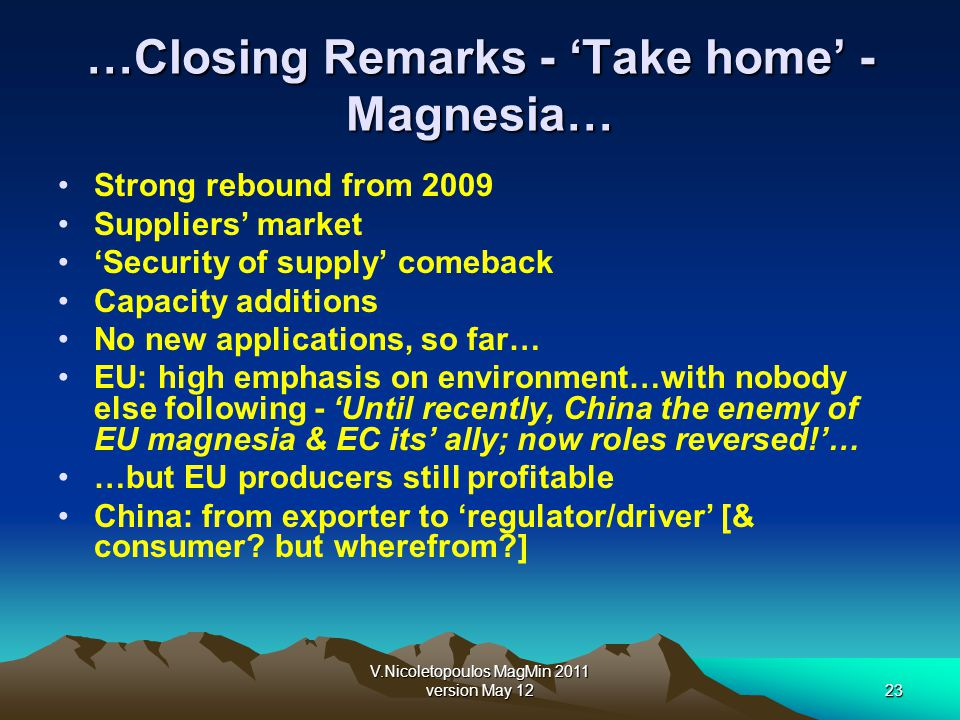 V.Nicoletopoulos MagMin 2011 version May 1223 …Closing Remarks - Take home - Magnesia… Strong rebound from 2009 Suppliers market Security of supply co