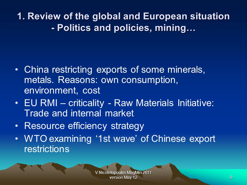 V.Nicoletopoulos MagMin 2011 version May 129 1. Review of the global and European situation - Politics and policies, mining… China restricting exports