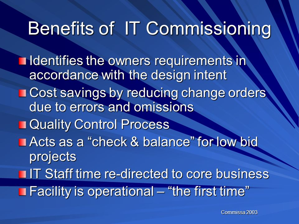 Commissa 2003 IT Infrastructure Commissioning Application of established commissioning procedures to IT Infrastructure requirements Combination of IT