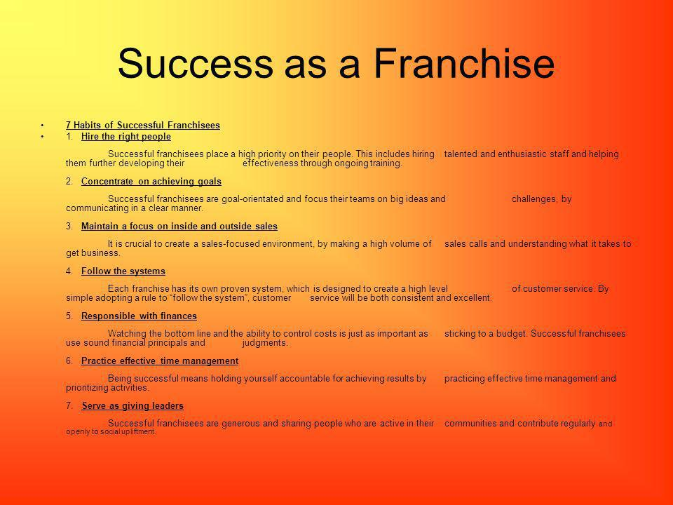 Success as a Franchise 7 Habits of Successful Franchisees 1. Hire the right people Successful franchisees place a high priority on their people. This