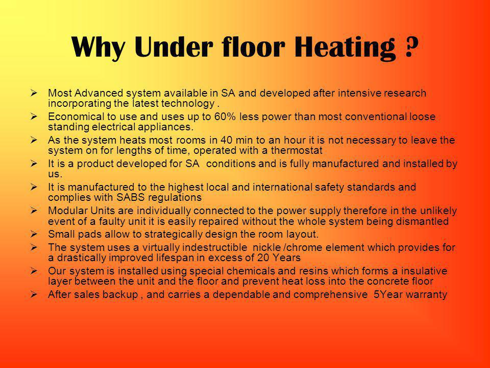 Why Under floor Heating ? Most Advanced system available in SA and developed after intensive research incorporating the latest technology. Economical