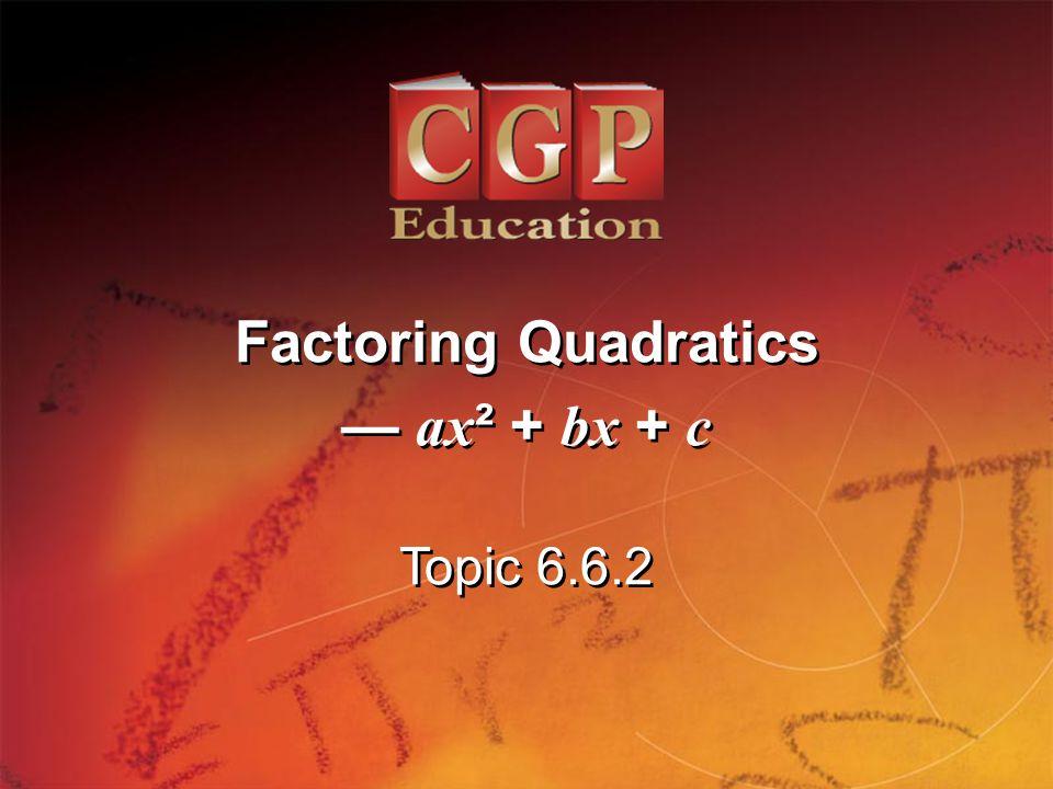 1 Topic 6.6.2 Factoring Quadratics ax ² + bx + c Factoring Quadratics ax ² + bx + c
