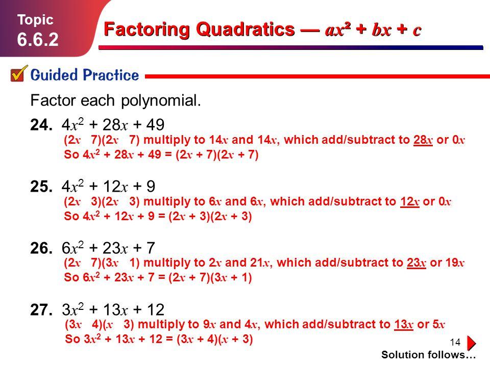 14 Lesson 1.1.1 Guided Practice Topic 6.6.2 Solution follows… Factoring Quadratics ax ² + bx + c Factor each polynomial. 24. 4 x 2 + 28 x + 49 25. 4 x
