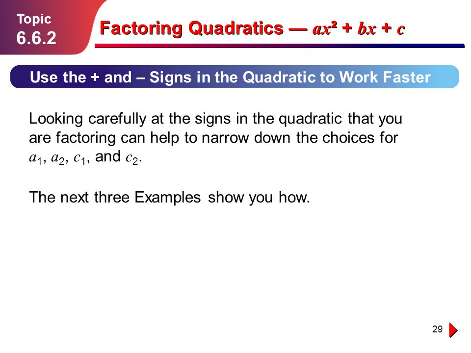 29 Lesson 1.1.1 Use the + and – Signs in the Quadratic to Work Faster Topic 6.6.2 Factoring Quadratics ax ² + bx + c Looking carefully at the signs in