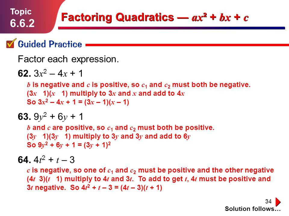 34 Lesson 1.1.1 Guided Practice Topic 6.6.2 Solution follows… Factoring Quadratics ax ² + bx + c Factor each expression. 62. 3 x 2 – 4 x + 1 63. 9 y 2