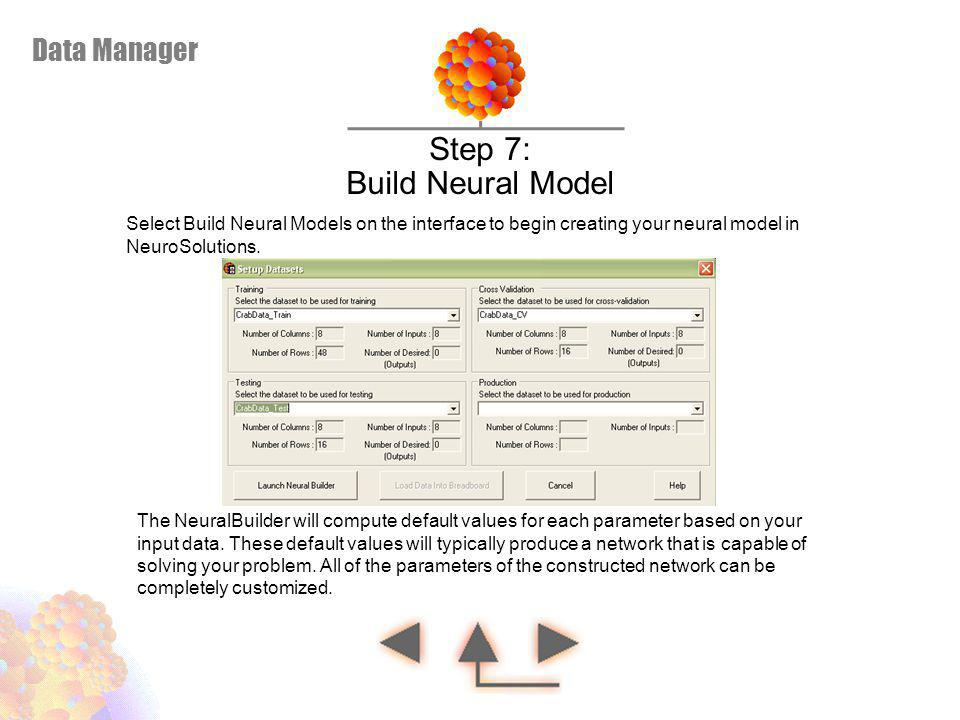 Data Manager Select Build Neural Models on the interface to begin creating your neural model in NeuroSolutions. Build Neural Model Step 7: The NeuralB