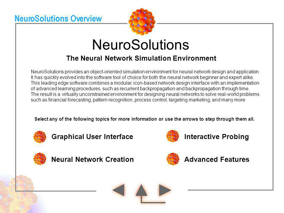 NeuroSolutions NeuroSolutions provides an object-oriented simulation environment for neural network design and application. It has quickly evolved int