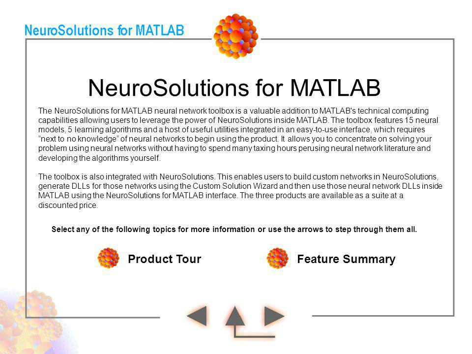 The NeuroSolutions for MATLAB neural network toolbox is a valuable addition to MATLAB's technical computing capabilities allowing users to leverage th