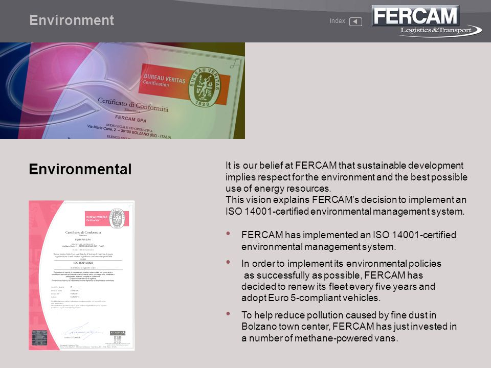 Environmental It is our belief at FERCAM that sustainable development implies respect for the environment and the best possible use of energy resource