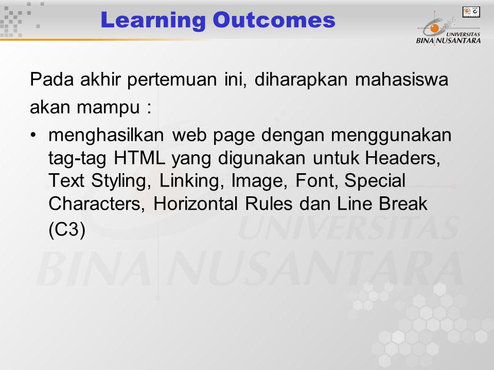Learning Outcomes Pada akhir pertemuan ini, diharapkan mahasiswa akan mampu : menghasilkan web page dengan menggunakan tag-tag HTML yang digunakan untuk Headers, Text Styling, Linking, Image, Font, Special Characters, Horizontal Rules dan Line Break (C3)