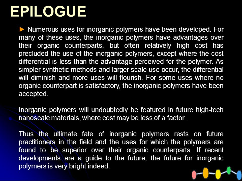 EPILOGUE Numerous uses for inorganic polymers have been developed.