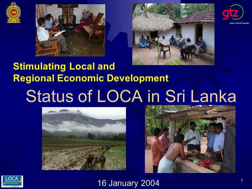 German Technical Cooperation 1 Stimulating Local and Regional Economic Development Status of LOCA in Sri Lanka 16 January 2004