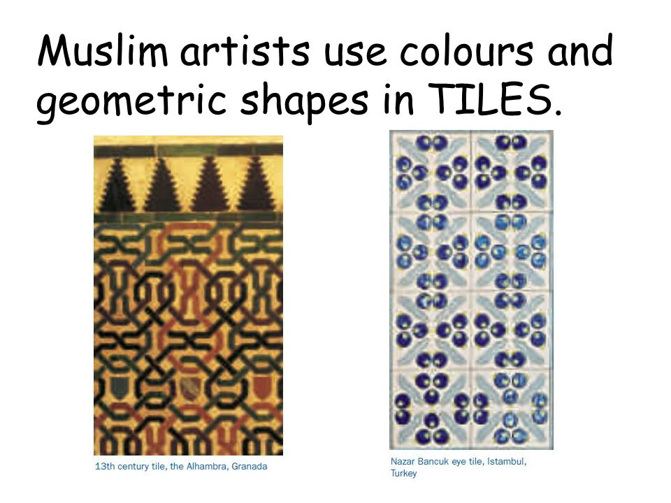 Muslim artists use colours and geometric shapes in TILES.