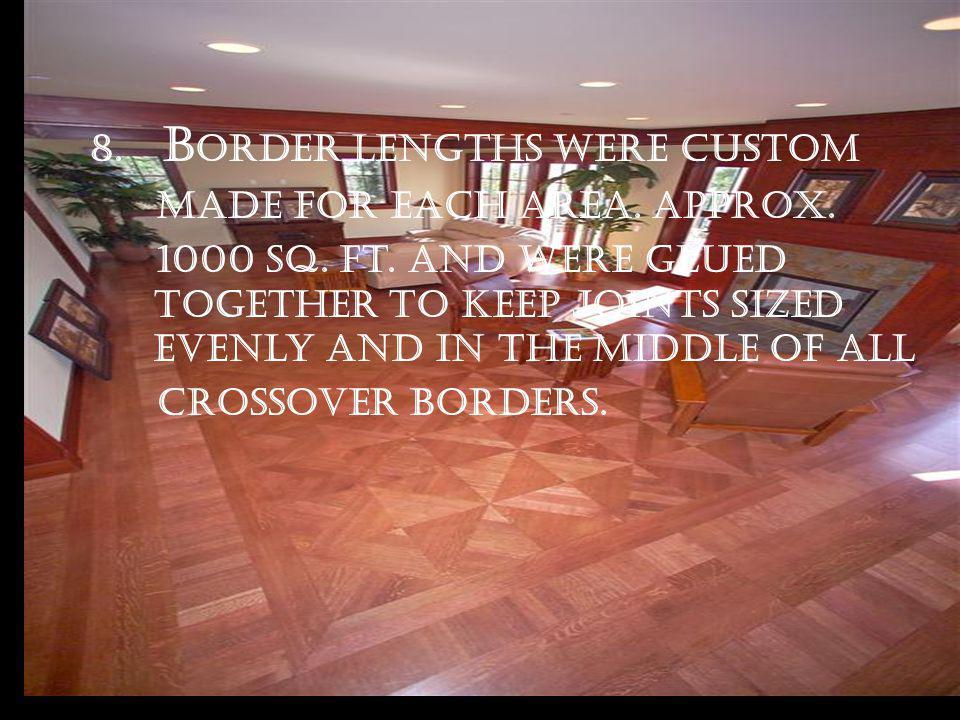 8. B order lengths were custom made for each area.