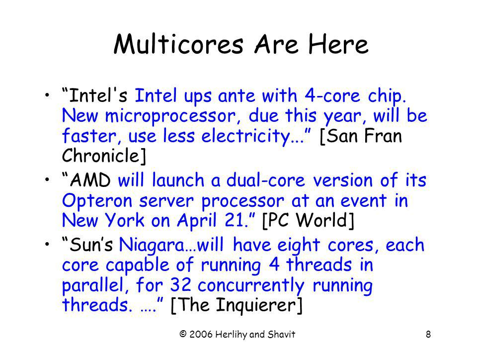 © 2006 Herlihy and Shavit8 Multicores Are Here Intel s Intel ups ante with 4-core chip.