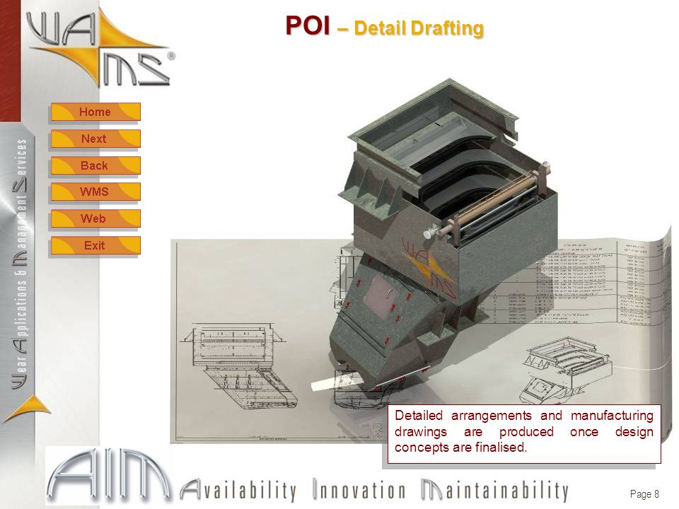 Page 8 POI – Detail Drafting Detailed arrangements and manufacturing drawings are produced once design concepts are finalised.