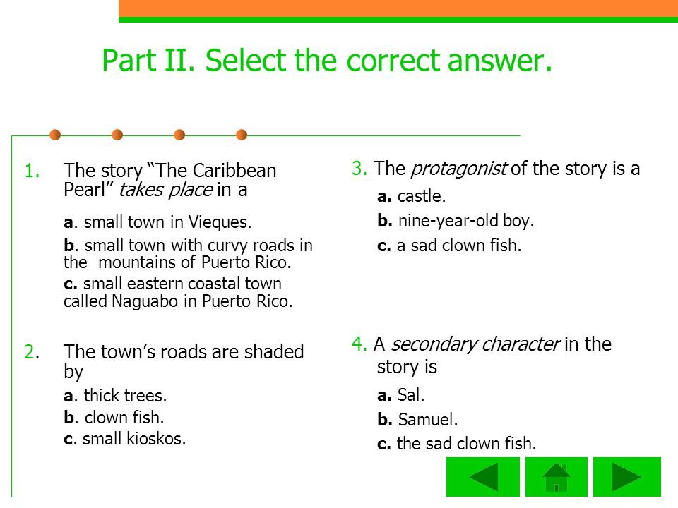 Part II.Select the correct answer. 1.The story The Caribbean Pearl takes place in a a.