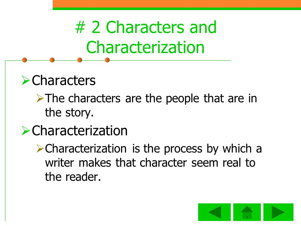 # 2 Characters and Characterization Characters The characters are the people that are in the story.