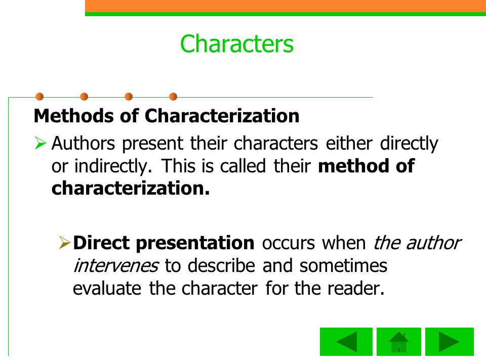 Characters Methods of Characterization Authors present their characters either directly or indirectly.