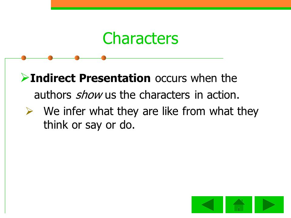 Characters Indirect Presentation occurs when the authors show us the characters in action.