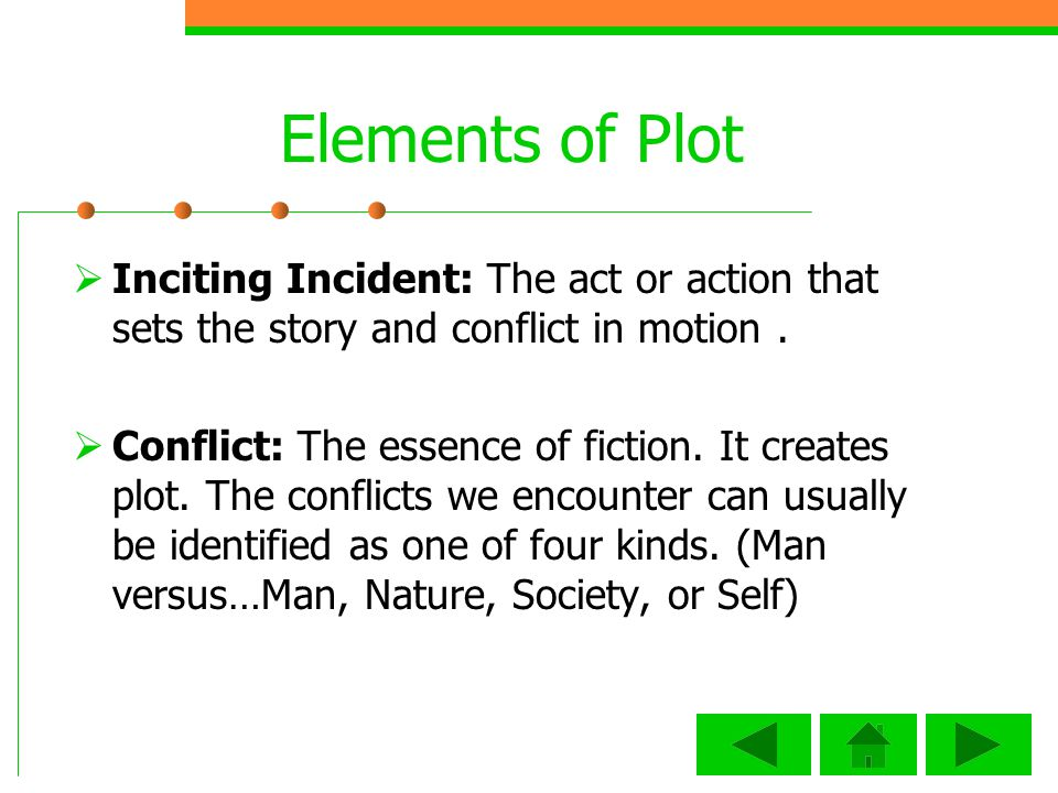 Elements of Plot Inciting Incident: The act or action that sets the story and conflict in motion.