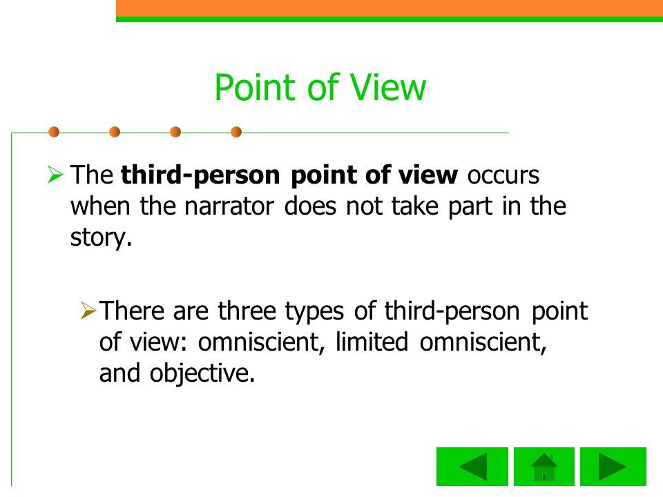The third-person point of view occurs when the narrator does not take part in the story.