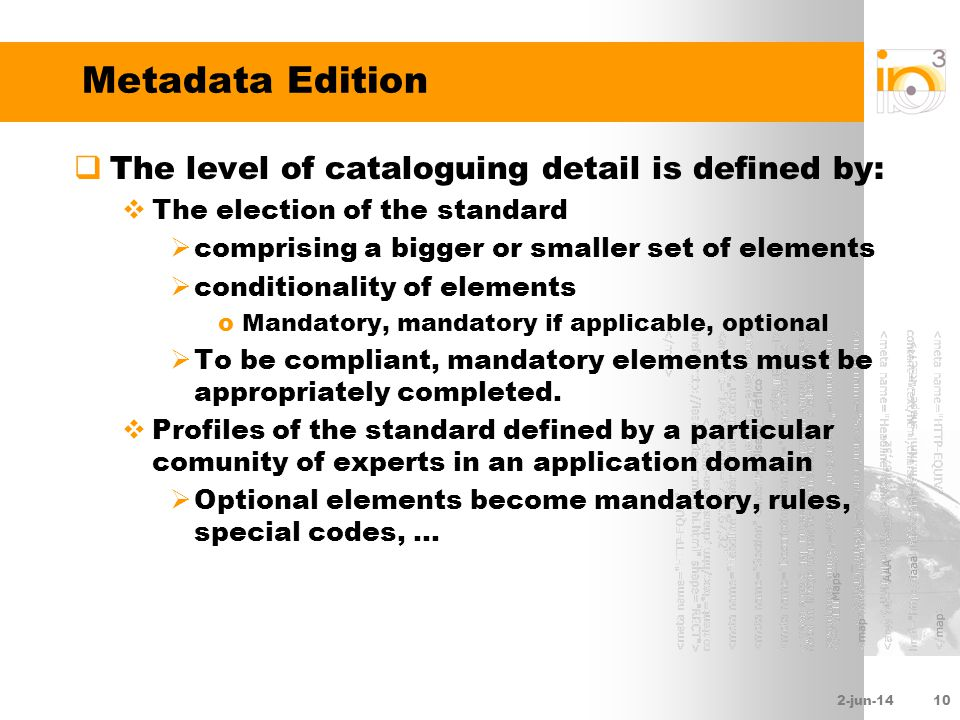 2-jun-1410 Metadata Edition The level of cataloguing detail is defined by: The election of the standard comprising a bigger or smaller set of elements