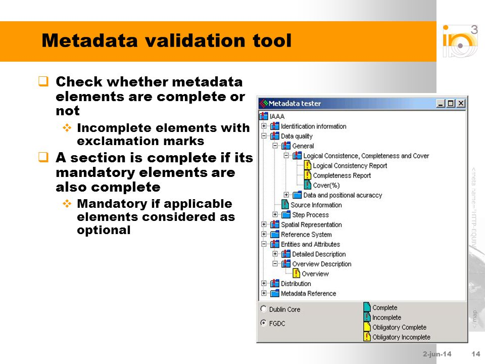 2-jun-1414 Metadata validation tool Check whether metadata elements are complete or not Incomplete elements with exclamation marks A section is comple
