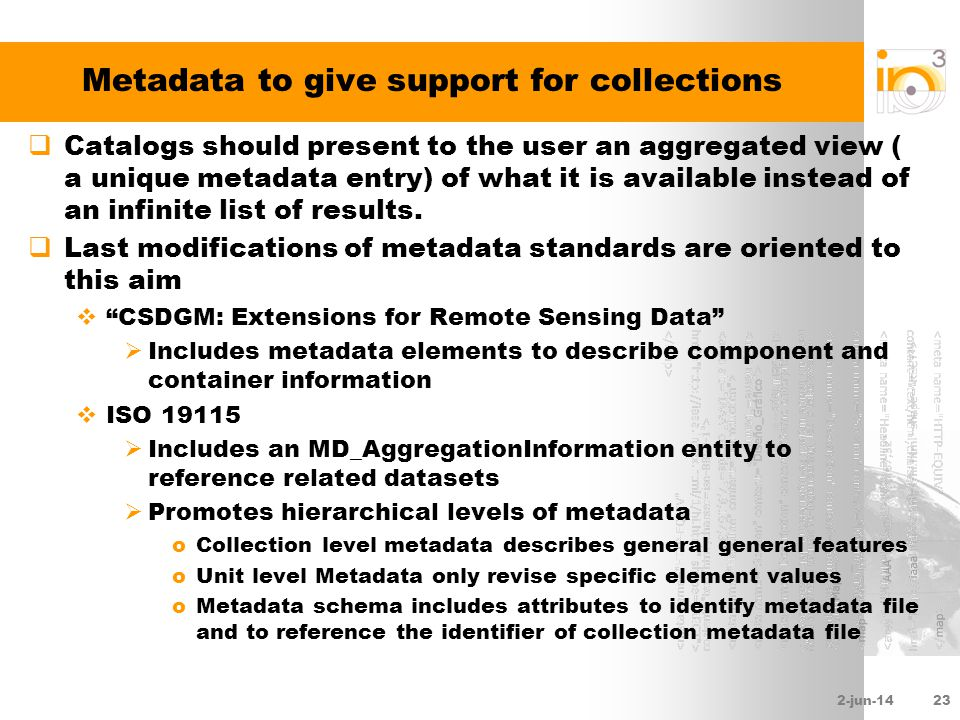 2-jun-1423 Metadata to give support for collections Catalogs should present to the user an aggregated view ( a unique metadata entry) of what it is av