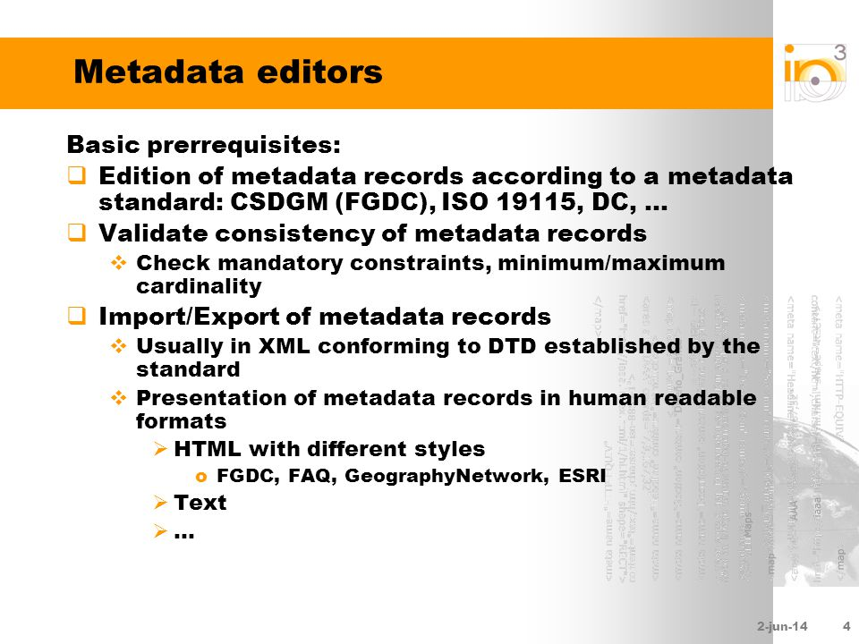 2-jun-144 Metadata editors Basic prerrequisites: Edition of metadata records according to a metadata standard: CSDGM (FGDC), ISO 19115, DC,... Validat