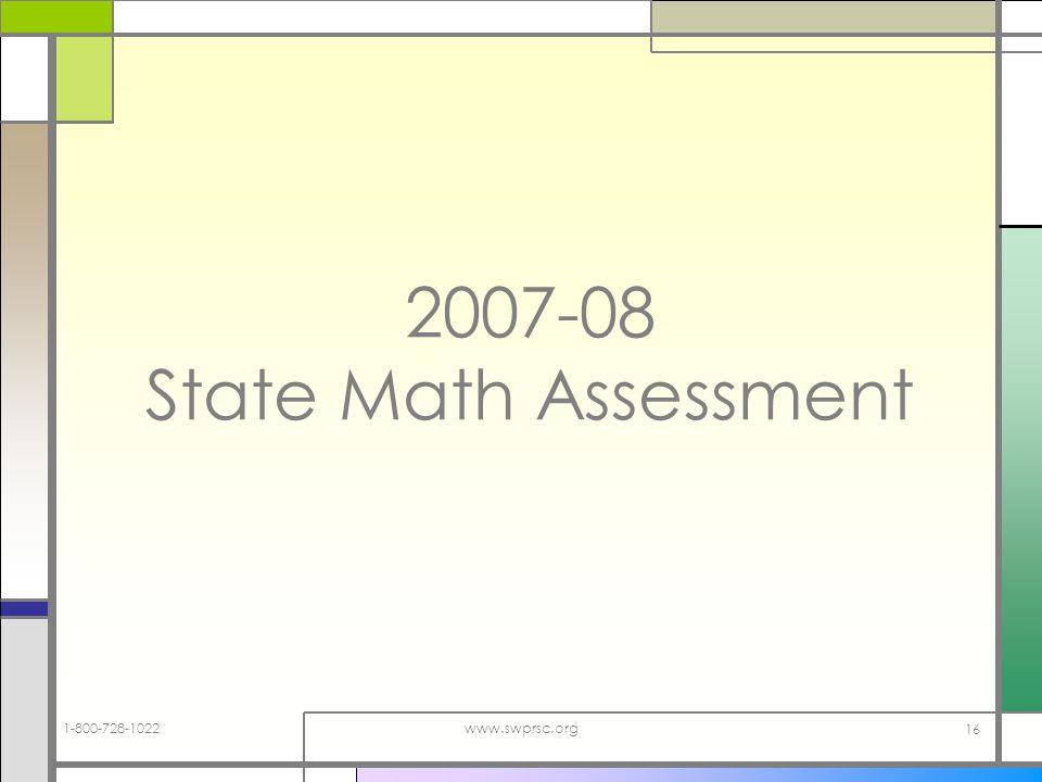 1-800-728-1022www.swprsc.org 16 2007-08 State Math Assessment