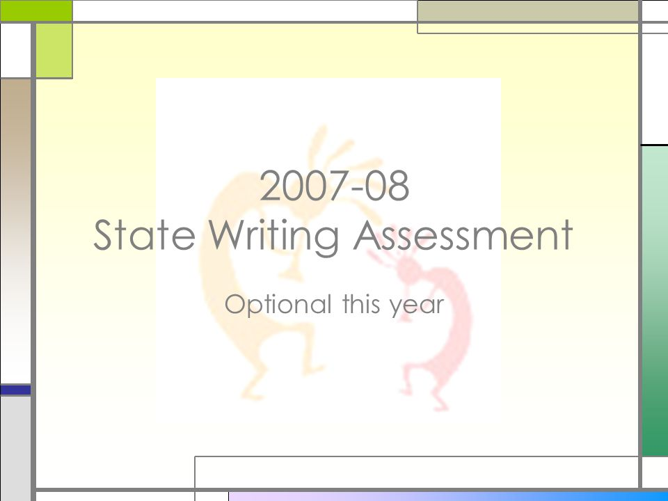 2007-08 State Writing Assessment Optional this year