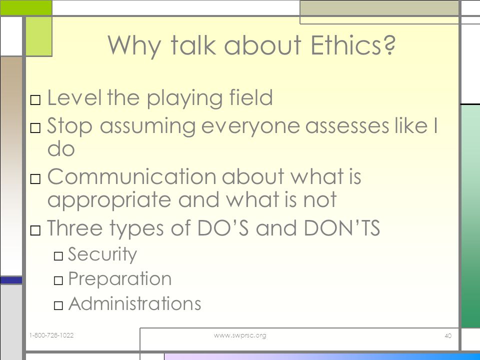 www.swprsc.org 40 Why talk about Ethics.