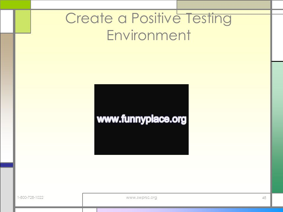 1-800-728-1022www.swprsc.org 48 Create a Positive Testing Environment