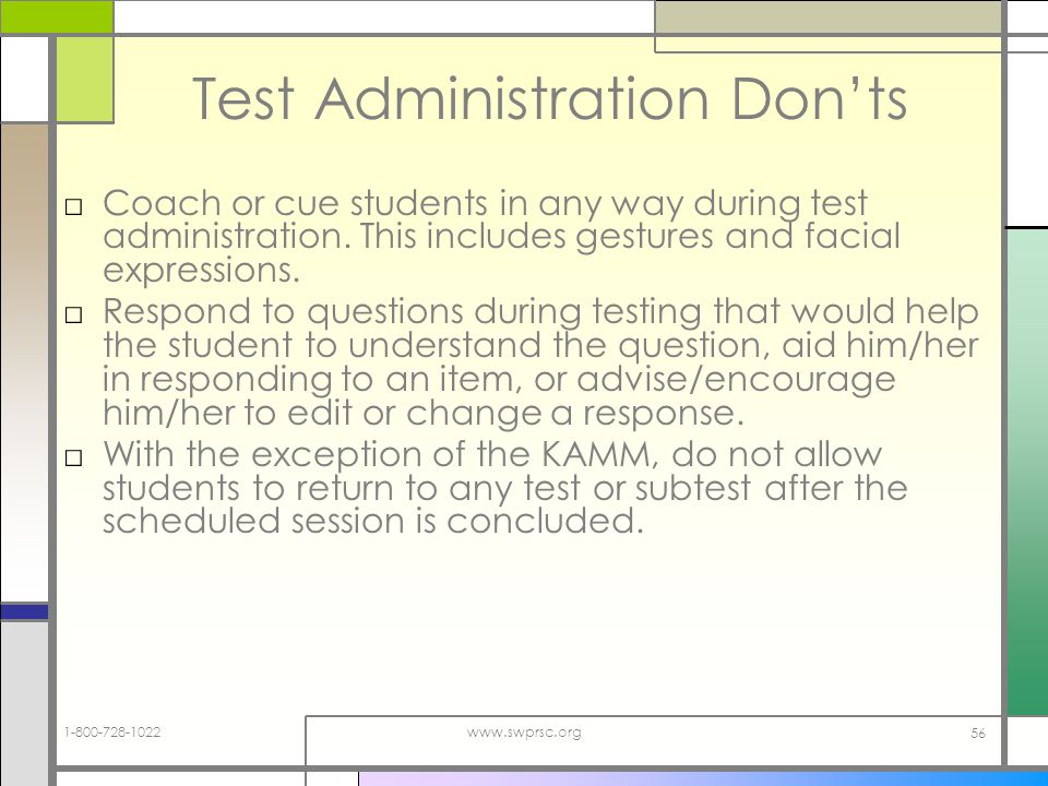 www.swprsc.org 56 Test Administration Donts Coach or cue students in any way during test administration.