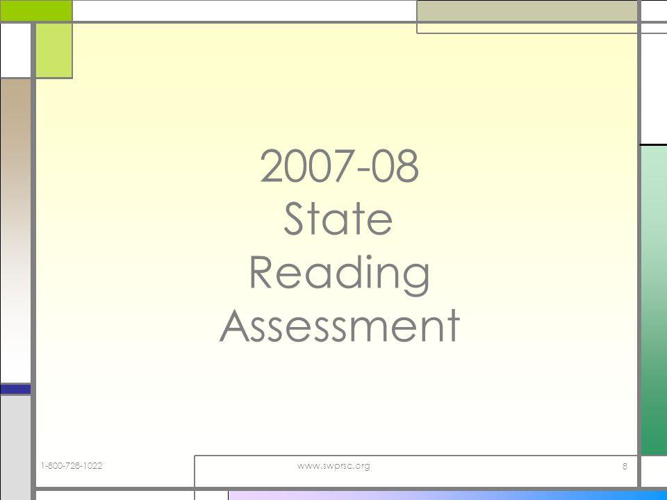 1-800-728-1022www.swprsc.org 8 2007-08 State Reading Assessment