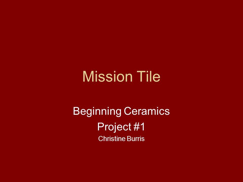 Mission Tile Beginning Ceramics Project #1 Christine Burris