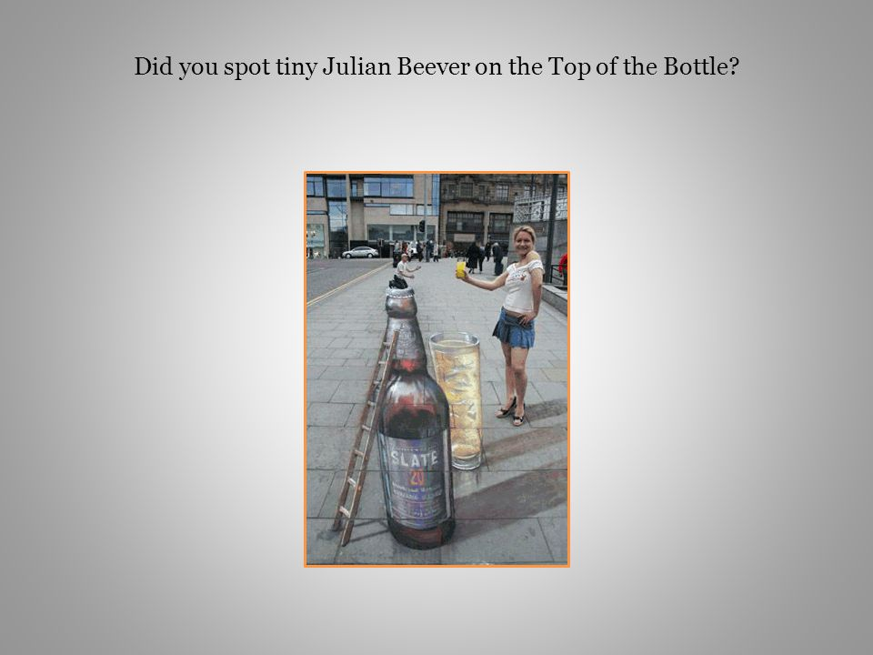 Did you spot tiny Julian Beever on the Top of the Bottle?