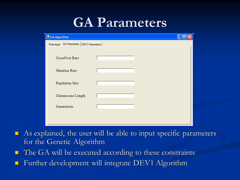 GA Parameters As explained, the user will be able to input specific parameters for the Genetic Algorithm The GA will be executed according to these co