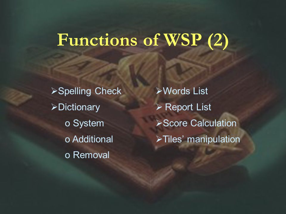 Functions of WSP (2) Spelling Check Dictionary o System o Additional o Removal Words List Report List Score Calculation Tiles manipulation