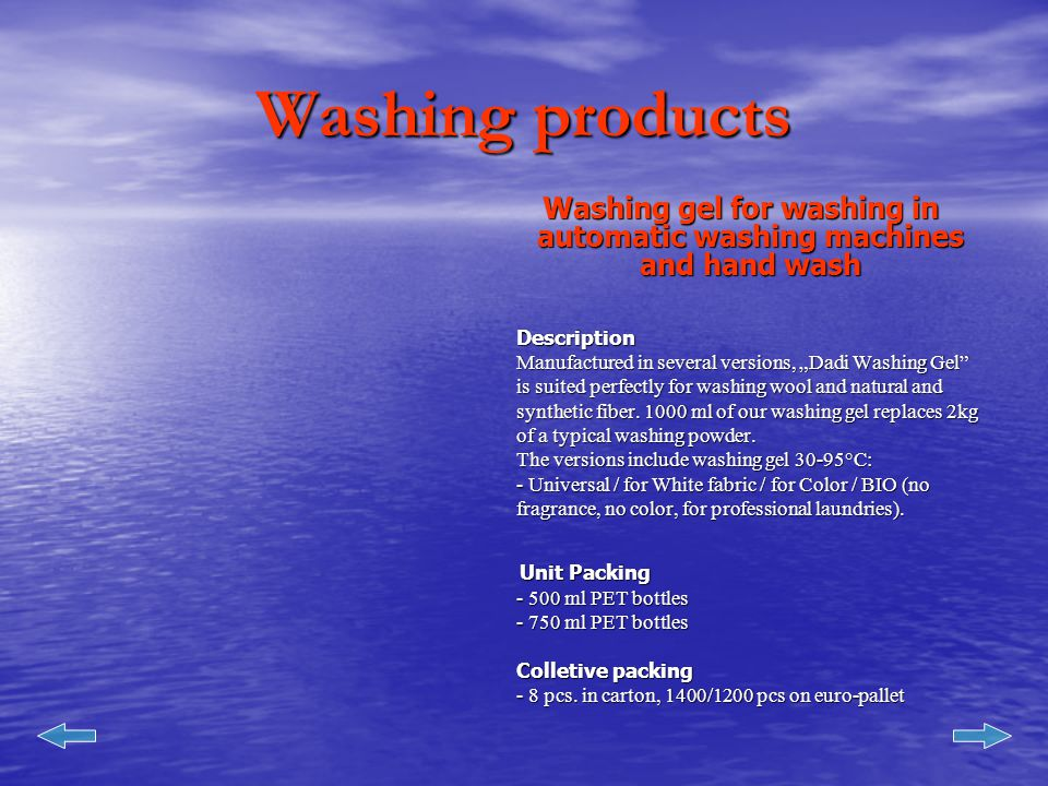 Washing gel for washing in automatic washing machines and hand wash Washing gel for washing in automatic washing machines and hand wash Description Manufactured in several versions, Dadi Washing Gel is suited perfectly for washing wool and natural and synthetic fiber.