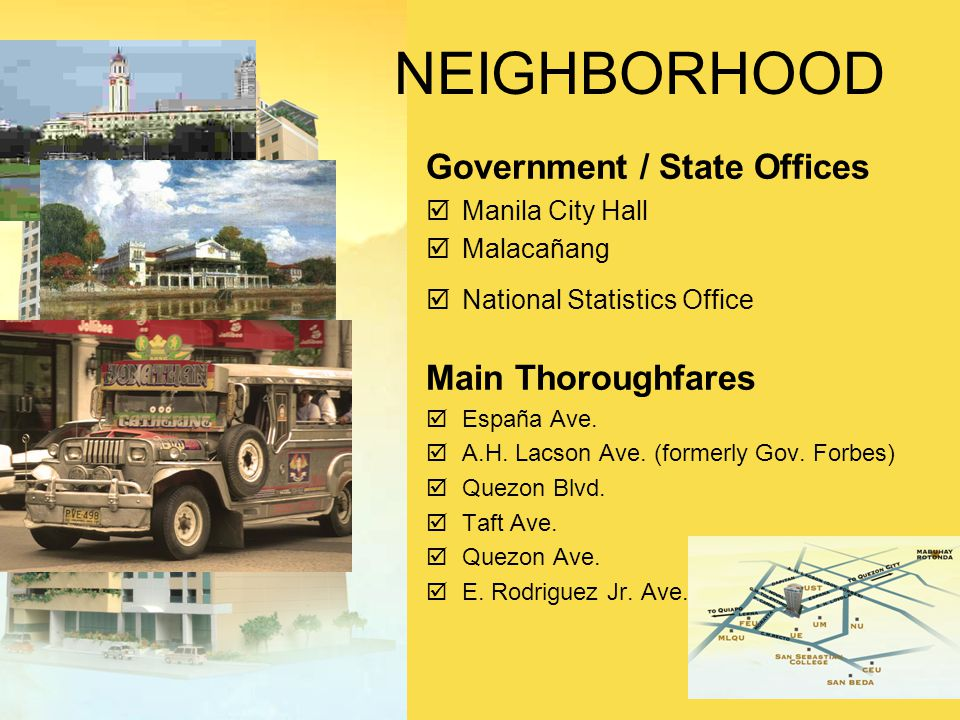 NEIGHBORHOOD Government / State Offices þManila City Hall þMalacañang þNational Statistics Office Main Thoroughfares þEspaña Ave.
