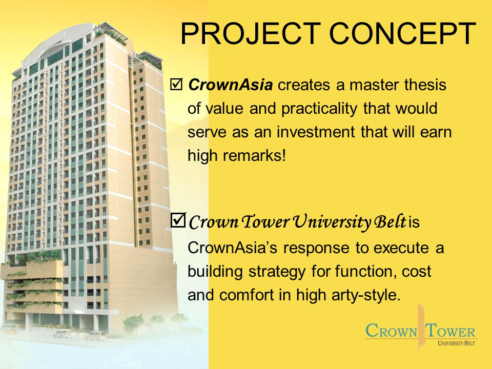 PROJECT CONCEPT þCrownAsia creates a master thesis of value and practicality that would serve as an investment that will earn high remarks.
