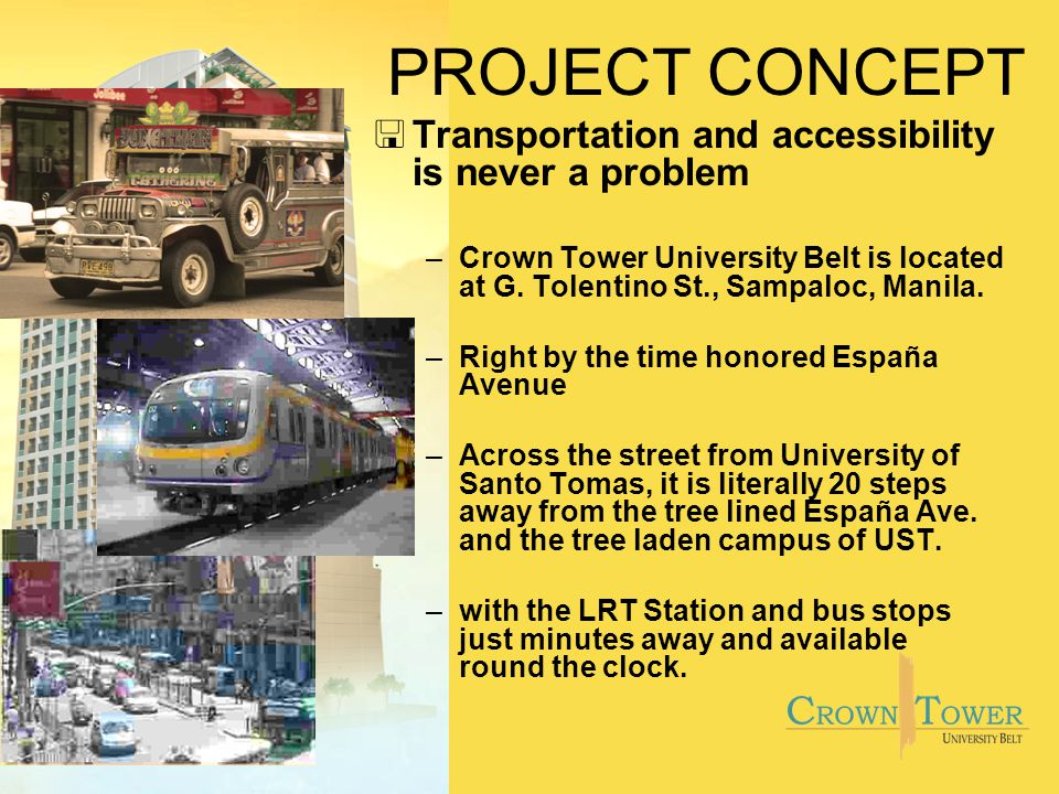 PROJECT CONCEPT <Transportation and accessibility is never a problem –Crown Tower University Belt is located at G.