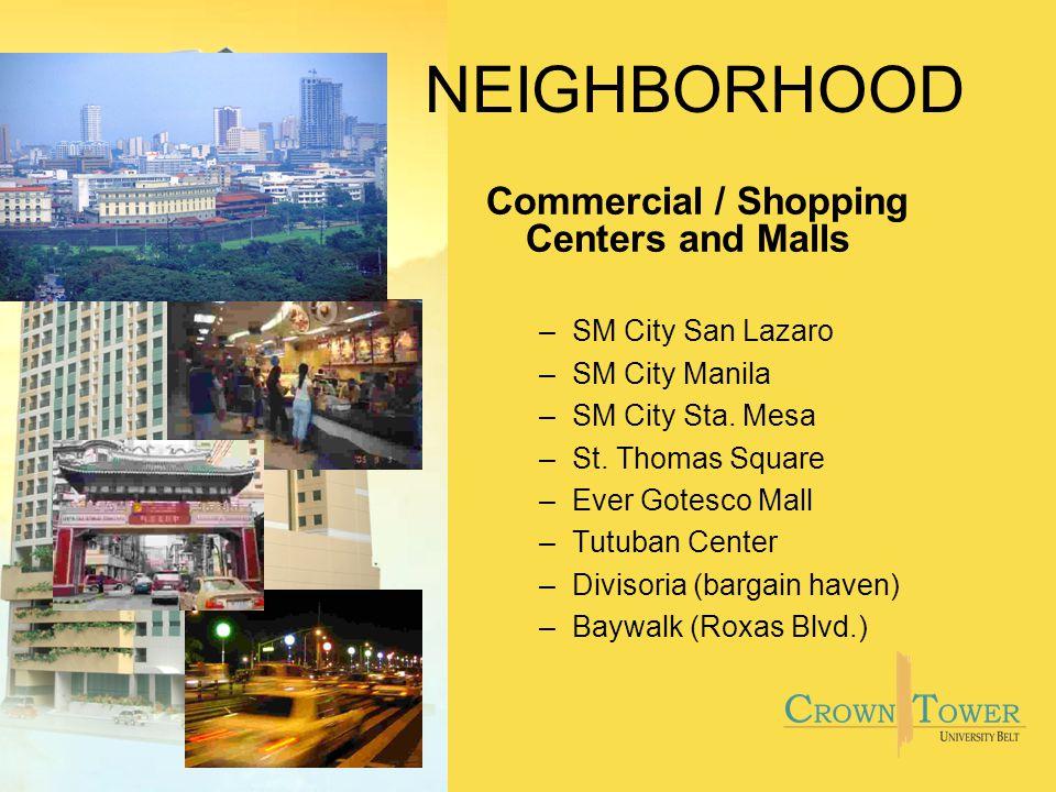 NEIGHBORHOOD Commercial / Shopping Centers and Malls –SM City San Lazaro –SM City Manila –SM City Sta. Mesa –St. Thomas Square –Ever Gotesco Mall –Tut