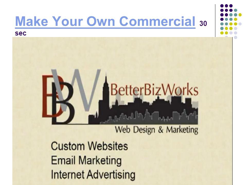 Make Your Own CommercialMake Your Own Commercial 30 sec