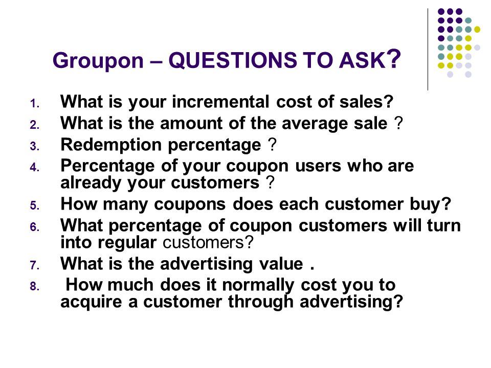 Groupon – QUESTIONS TO ASK . 1. What is your incremental cost of sales.
