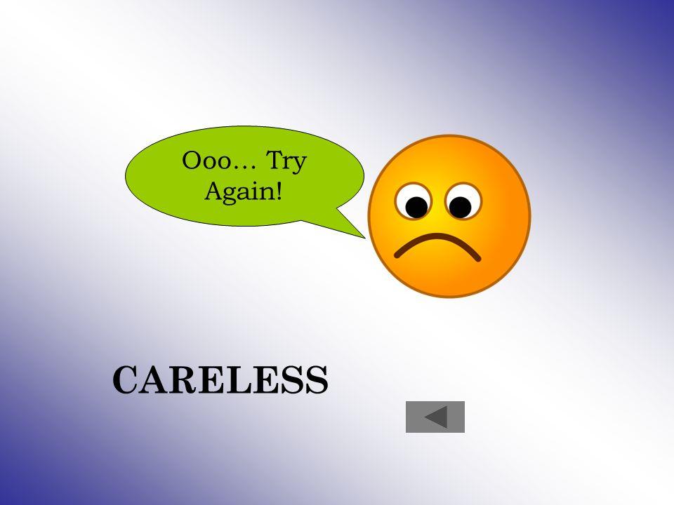 Ooo… Try Again! CARELESS