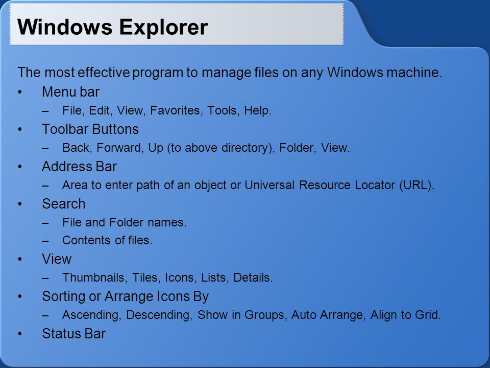 Windows Explorer The most effective program to manage files on any Windows machine.